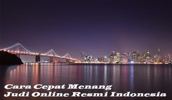 Cara Cepat Menang Judi Online Resmi Indonesia