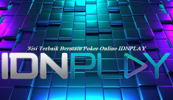 Sisi Terbaik Bermain Poker Online IDNPLAY