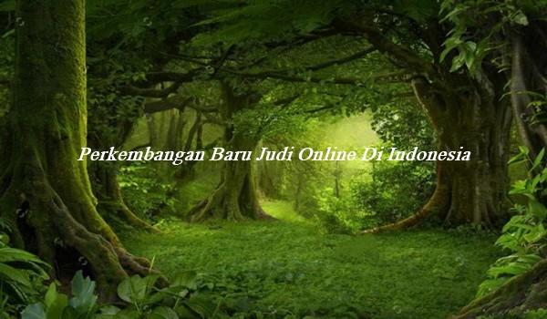 Perkembangan Baru Judi Online Di Indonesia